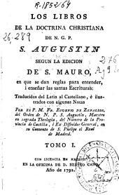 Los libros de la doctrina christiana de N.G.P. S. Agustín: segun la edicion de S. Mauro, en que se dan reglas para entender, i enseñar las santas escrituras