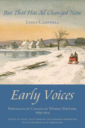 But That Has All Changed Now: Early Voices — Portraits of Canada by Women Writers, 1639–1914