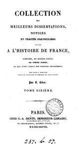 Collection des meilleurs dissertations, notices et traités particuliers relatifs à l'histoire de France, par C. Leber