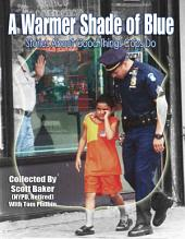 A Warmer Shade of Blue: Stories About Good Things Cops Do