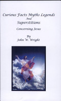 Curious Facts  Myths  Legends  and Superstitions Concerning Jesus PDF