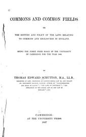 Commons and Common Fields: Or, The History and Policy of the Laws Relating to Commons and Enclosures in England. Being the Yorke Prize Essay of the University of Cambridge for the Year 1886