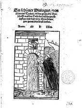 Ein schöner Dialogus, von Martino Luther, un[d] der geschickte[n] Botschafft auß der Helle die falsche gaystligkait und das wort Gots belangen, gantz hüpsch zu leeßen
