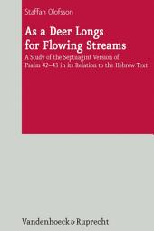 As a Deer Longs for Flowing Streams: A Study of the Septuagint Version of Psalm 42-43 in its Relation to the Hebrew Text