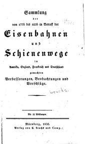 Sammlung der von 1776 bis 1836 in betreff der eisenbahnen und schienenwege in Amerika, England, Frankreich und Deutschland gemachten verbesserungen, beobachtungen und vorschläge