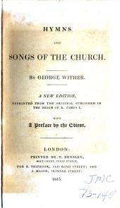 Hymns and Songs of the Church: A New Ed., Reprinted from the Original Published in the Reign of K. James I. With a Pref. by the Editor