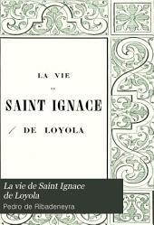 La vie de Saint Ignace de Loyola: d'après Pierre Ribadeneira, son premier historien