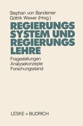 Regierungssystem und Regierungslehre: Fragestellungen, Analysekonzepte und Forschungsstand eines Kernbereichs der Politikwissenschaft