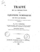 Traite de la resolution des equations numeriques de tous les degres, avec des notes sur plusieurs points de la theorie des equations algebriques. Par J.-L. Lagrange ..