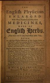 The English Physician Enlarged with 369 Medicines, Made of English Herbs: Being an Astrologo-physical Discourse