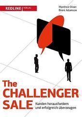 The Challenger Sale: Kunden herausfordern und erfolgreich überzeugen, Ausgabe 2