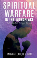 Spiritual Warfare in the Workplace a Handbook for Diligent Workers