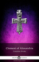 Delphi Complete Works of Clement of Alexandria  Illustrated  PDF