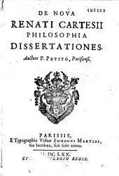 De Nova Renati Cartesii philosophia dissertationes Auctore P. Petito, Parisiensi