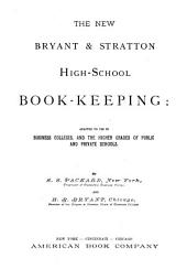 The New Bryant & Stratton High-school Book-keeping: Adapted to Use in Business Colleges, and the Higher Grades of Public and Private Schools