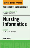 Nursing Informatics  An Issue of Perioperative Nursing Clinics   E Book PDF
