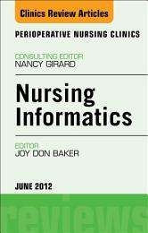 Nursing Informatics, An Issue of Perioperative Nursing Clinics - E-Book