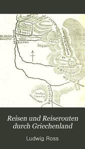 Reisen und Reiserouten durch Griechenland: Reisen im Peloponnes. Mit zwei Karten und mehren Holzschnitten und Inschriften. Erster Theil