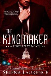 The Kingmaker: A Powerplay Novel