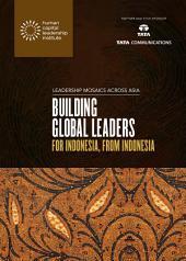 Leadership Mosaics Across Indonesia: Building Global Leaders for Indonesia, from Indonesia