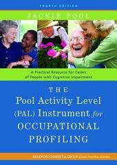 The Pool Activity Level (PAL) Instrument for Occupational Profiling: A Practical Resource for Carers of People with Cognitive Impairment Fourth Edition, Edition 4