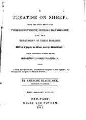 A Treatise on Sheep: With the Best Means for Their Improvement, General Management, and the Treatment of Their Diseases with a Chapter on Wool, and the Woold Trade : and an Additional Chapter on the Management of Sheep in Australia