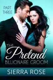 The Pretend Billionaire Groom - Part 3