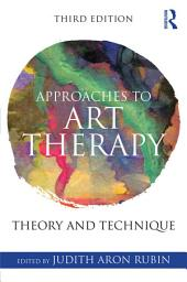 Approaches to Art Therapy: Theory and Technique, Edition 3