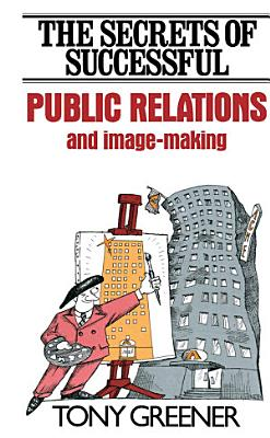 The Secrets of Successful Public Relations and Image Making