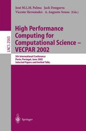 High Performance Computing for Computational Science - VECPAR 2002: 5th International Conference, Porto, Portugal, June 26-28, 2002. Selected Papers and Invited Talks