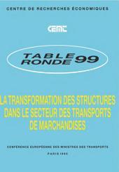 Tables Rondes CEMT La transformation des structures dans le secteur des transports de marchandises Rapport de la quatre-vingt-dix-neuvième table ronde d'économie des transports tenue à Paris les 3-4 mars 1994: Rapport de la quatre-vingt-dix-neuvième table ronde d'économie des transports tenue à Paris les 3-4 mars 1994