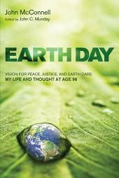 Earth Day: Vision for Peace, Justice, and Earth Care: My Life and Thought at Age 96