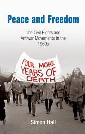 Peace and Freedom: The Civil Rights and Antiwar Movements in the 1960s