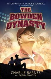 The Bowden Dynasty: A Story of Faith, Family, and Football - An Insider's Account