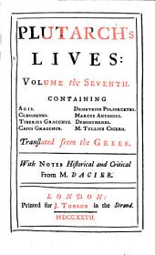 Lives: In Eight Volumes : Translated from the Greek ; With Notes Historical and Critical. Containing Agis, Cleomenes, Tiberius Gracchus, Caius Gracchus, Demetrius Poliorcetes, Marcus Antonius, Demosthenes, M. Tullius Cicero, Volume 7