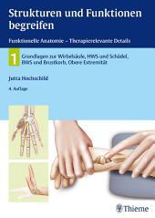Strukturen und Funktionen begreifen, Funktionelle Anatomie: Band 1: Wirbelsäule und obere Extremität, Ausgabe 4