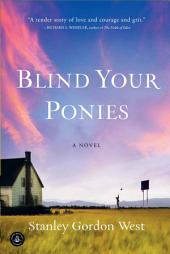 Blind Your Ponies: A Novel