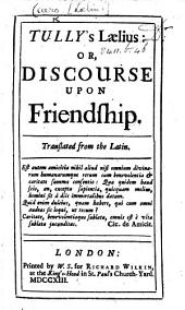 Tully's Lælius: or, Discourse upon Friendship. Translated from the Latin [by Robert Hicks.]