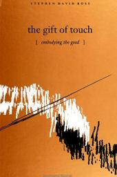 Gift of Touch, The: Embodying the Good
