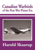 Canadian Warbirds of the Post War Piston Era PDF
