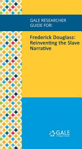 Gale Researcher Guide for: Frederick Douglass: Reinventing the Slave Narrative