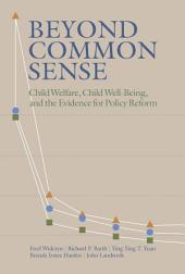Beyond Common Sense: Child Welfare, Child Well-Being, and the Evidence for Policy Reform