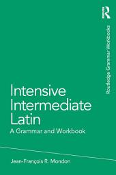Intensive Intermediate Latin: A Grammar and Workbook