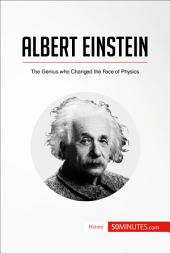 Albert Einstein: The Genius who Changed the Face of Physics