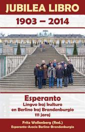 Jubilea Libro 1903 - 2014. Esperanto. Lingvo kaj kulturo en Berlino kaj Brandenburgio. 111 jaroj