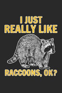 I Just Really Like Raccoons Ok?
