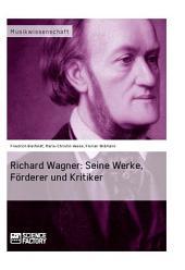 Richard Wagner. Seine Werke, Förderer und Kritiker