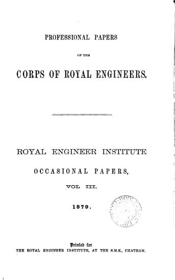 Professional papers of the Corps of royal engineers  Royal engineer institute occasional papers  Vol 1 30  and  Index 1837 1892 PDF