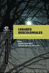 Lugares descoloniales: Espacios de intervención en las Américas
