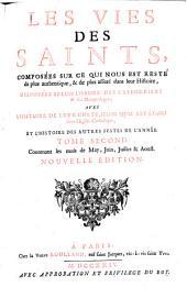 Les Vies des Saints, ... , avec l'histoire de leur culte, selon qu'il est établi dans l'Eglise Catholique, et l'histoire des autres festes de l'année: Volume2